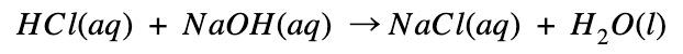 HCl(aq) + NaOH(aq) --> NaOH(aq) + H2O(l)